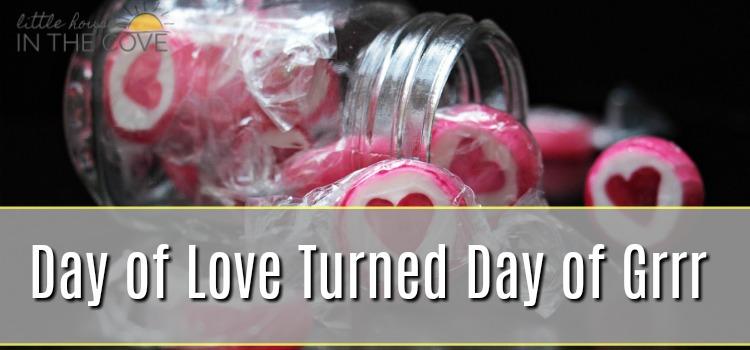 Day of Love Turned Day of Grrrr……..