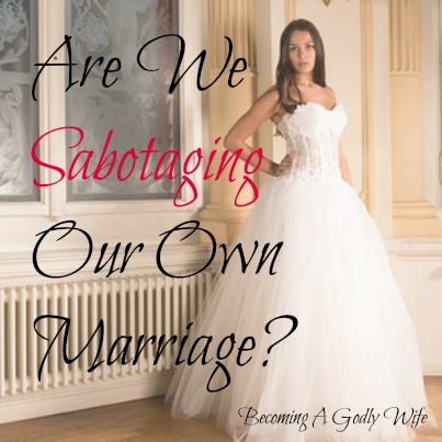 Are We Sabotaging Our Own Marriage?