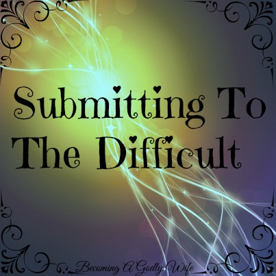 Submitting To The Difficult & Hearts 4 Home Blog Hop