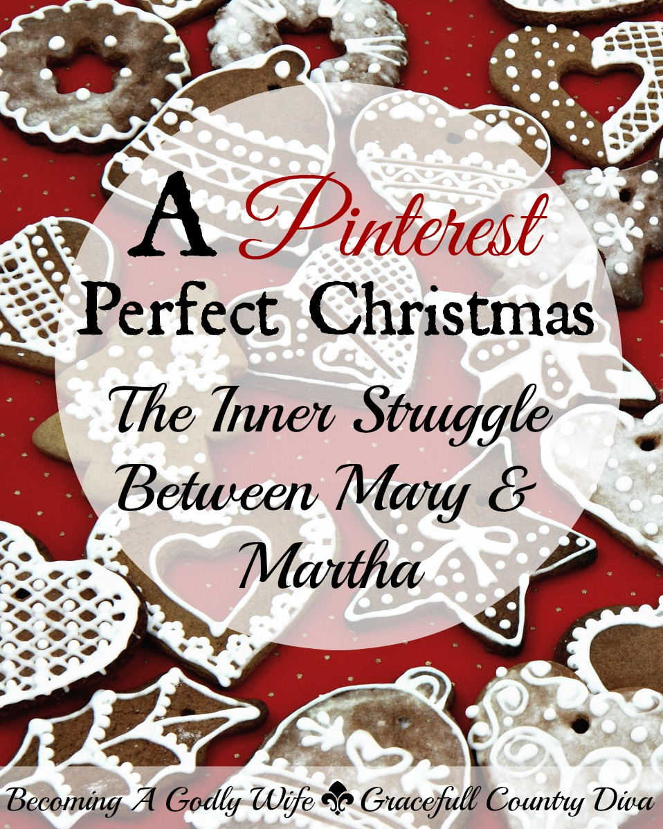 A Pinterest Perfect Christmas (The Inner Struggle Between Mary and Martha)