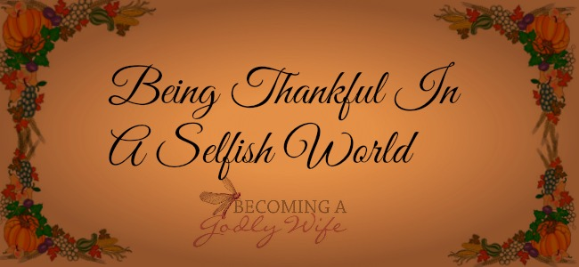 Being Thankful In A Selfish World