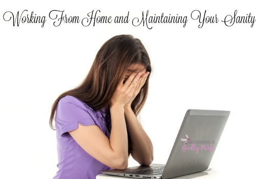 Working From Home and Maintaining Your Sanity