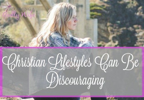 Christian Lifestyles Can Be Discouraging