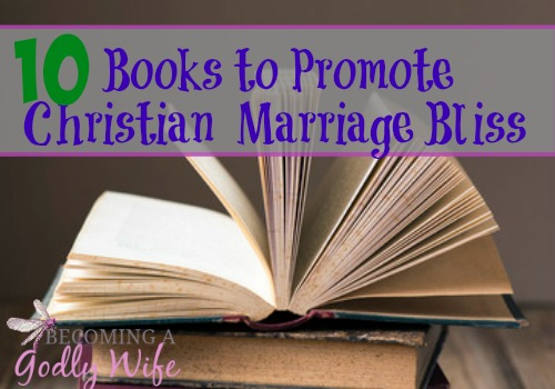 10 Books to Promote Christian  Marriage Bliss