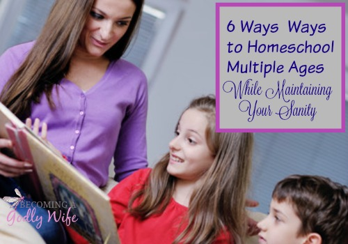 6 Ways to Homeschool Multiple Ages While Maintaining Your Sanity