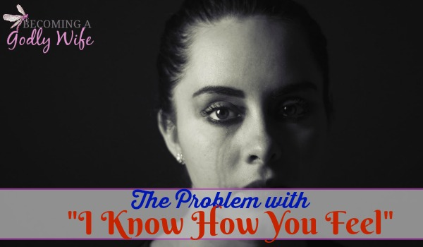 The Problem with I Know How You Feel