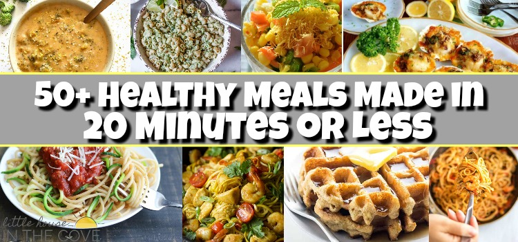 50+Healthy Meals in 20 Minutes or Less