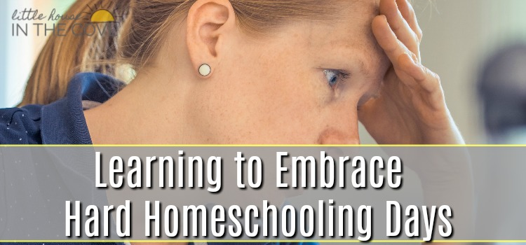Learning to Embrace Hard Homeschooling Days