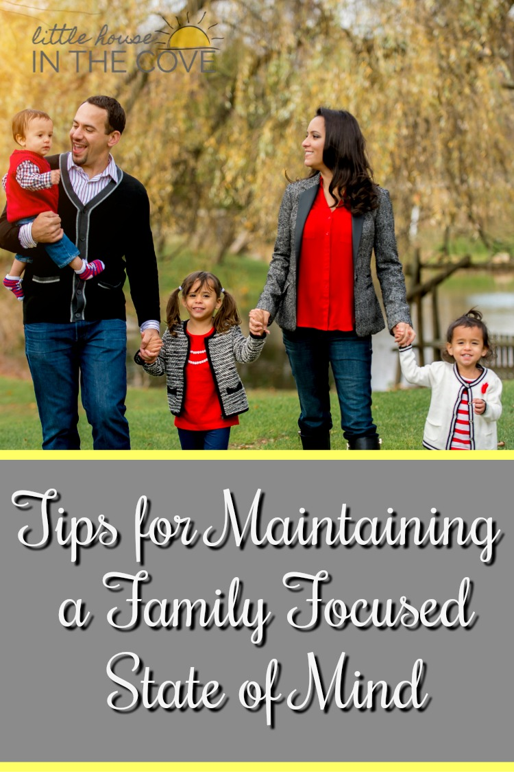 Maintaining a family-focused state of mind takes a lot of work and a few lifestyle changes but it is possible.