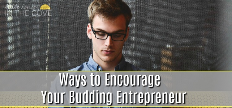 Ways to Encourage Your Budding Entrepreneur
