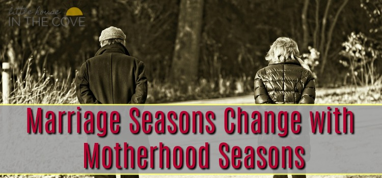 Marriage Seasons Change with Motherhood Seasons