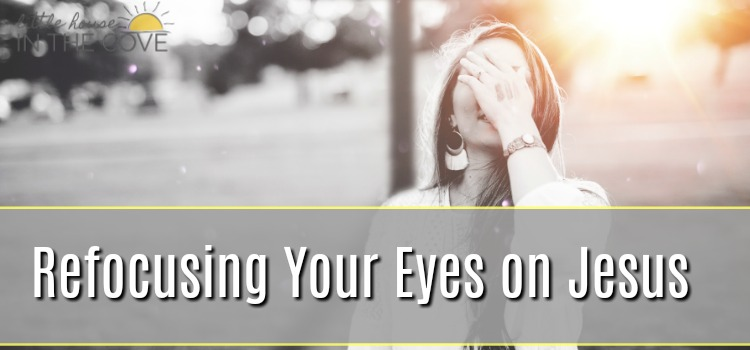 Refocusing Our Eyes on Jesus